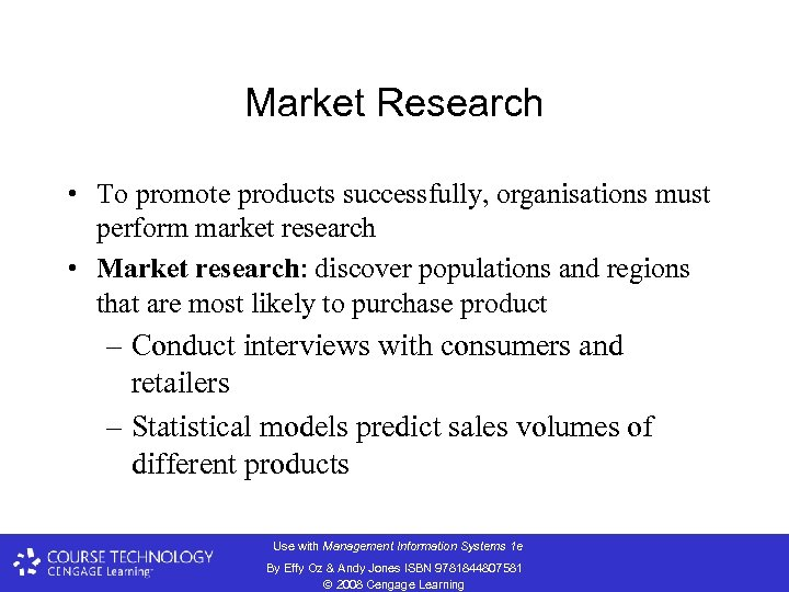 Market Research • To promote products successfully, organisations must perform market research • Market