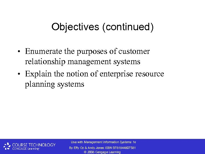 Objectives (continued) • Enumerate the purposes of customer relationship management systems • Explain the