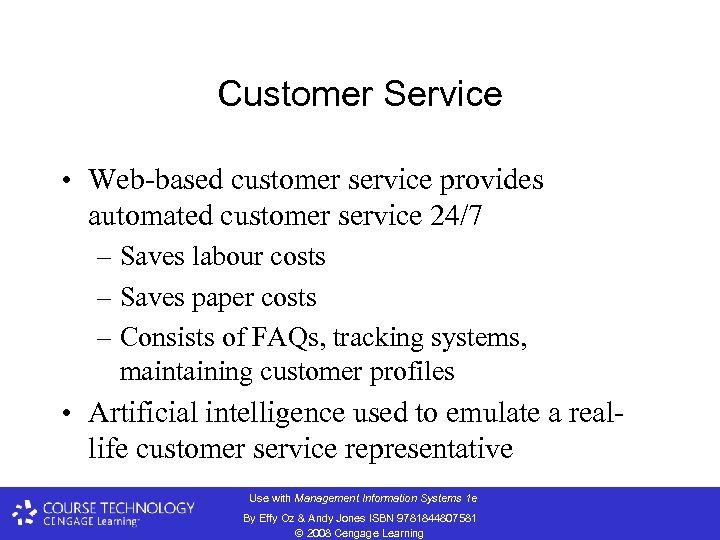Customer Service • Web-based customer service provides automated customer service 24/7 – Saves labour