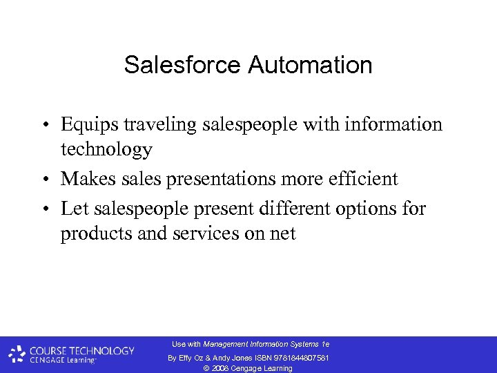 Salesforce Automation • Equips traveling salespeople with information technology • Makes sales presentations more