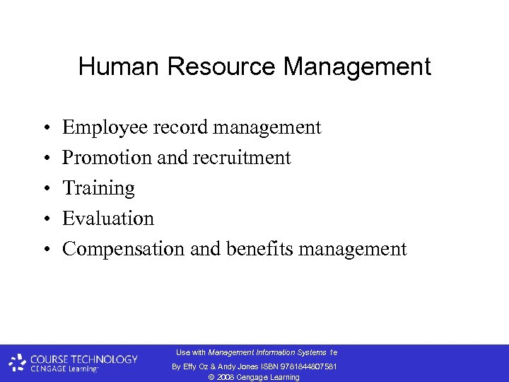 Human Resource Management • • • Employee record management Promotion and recruitment Training Evaluation