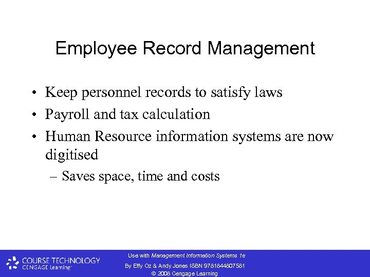 Employee Record Management • Keep personnel records to satisfy laws • Payroll and tax