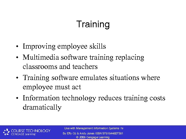 Training • Improving employee skills • Multimedia software training replacing classrooms and teachers •