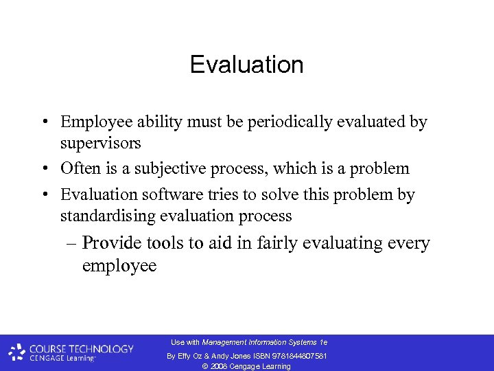 Evaluation • Employee ability must be periodically evaluated by supervisors • Often is a