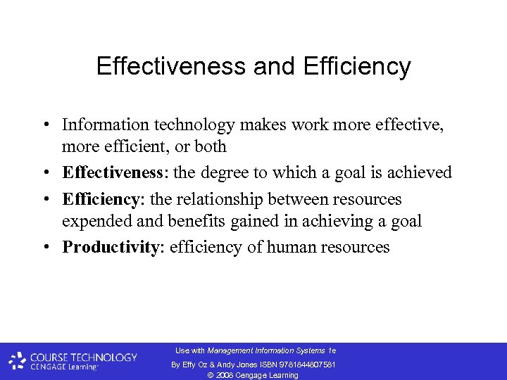 Effectiveness and Efficiency • Information technology makes work more effective, more efficient, or both