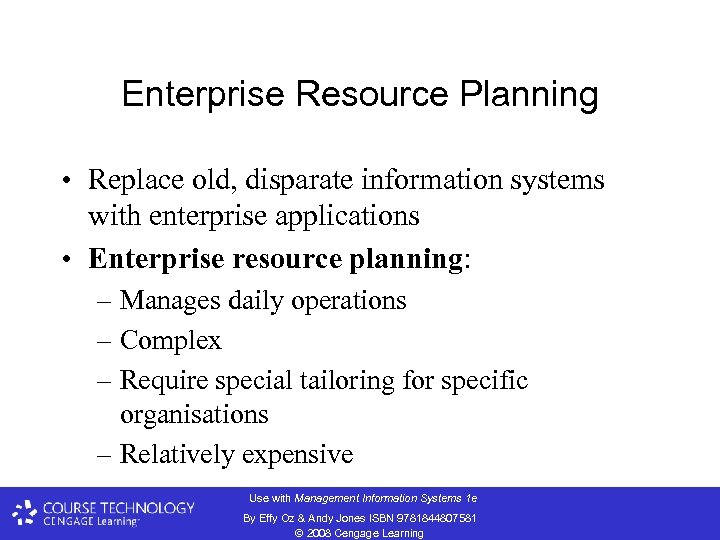 Enterprise Resource Planning • Replace old, disparate information systems with enterprise applications • Enterprise