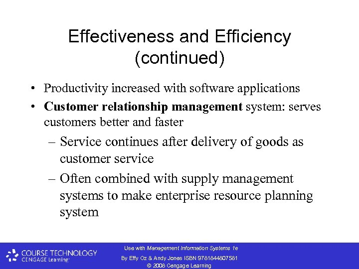 Effectiveness and Efficiency (continued) • Productivity increased with software applications • Customer relationship management