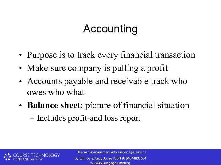 Accounting • Purpose is to track every financial transaction • Make sure company is