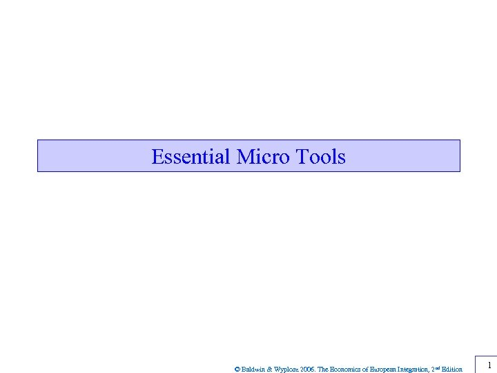 Essential Micro Tools © Baldwin & Wyplosz 2006. The Economics of European Integration, 2