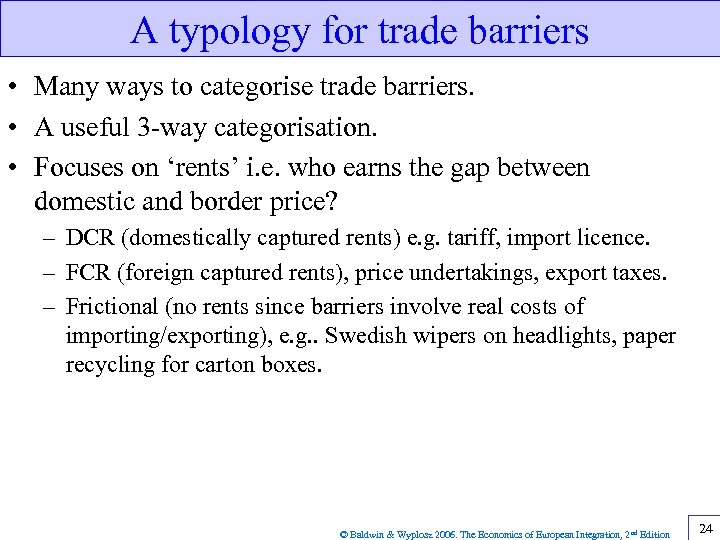 A typology for trade barriers • Many ways to categorise trade barriers. • A