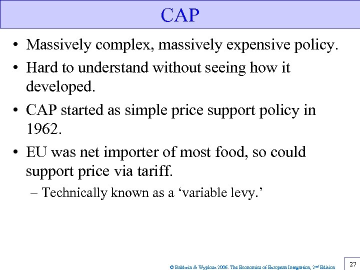 CAP • Massively complex, massively expensive policy. • Hard to understand without seeing how