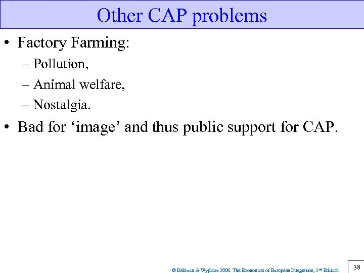 Other CAP problems • Factory Farming: – Pollution, – Animal welfare, – Nostalgia. •
