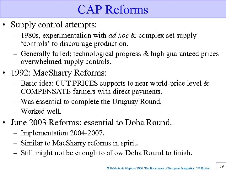 CAP Reforms • Supply control attempts: – 1980 s, experimentation with ad hoc &