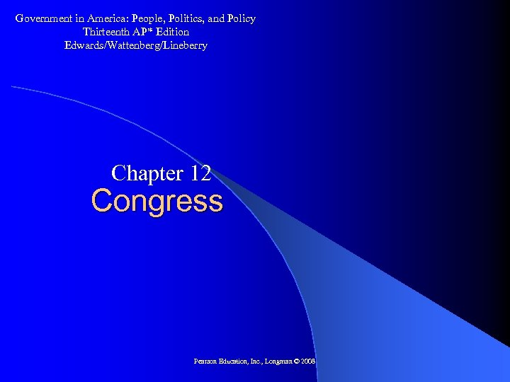 Government in America: People, Politics, and Policy Thirteenth AP* Edition Edwards/Wattenberg/Lineberry Chapter 12 Congress