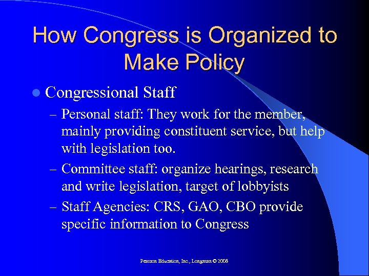 How Congress is Organized to Make Policy l Congressional Staff – Personal staff: They