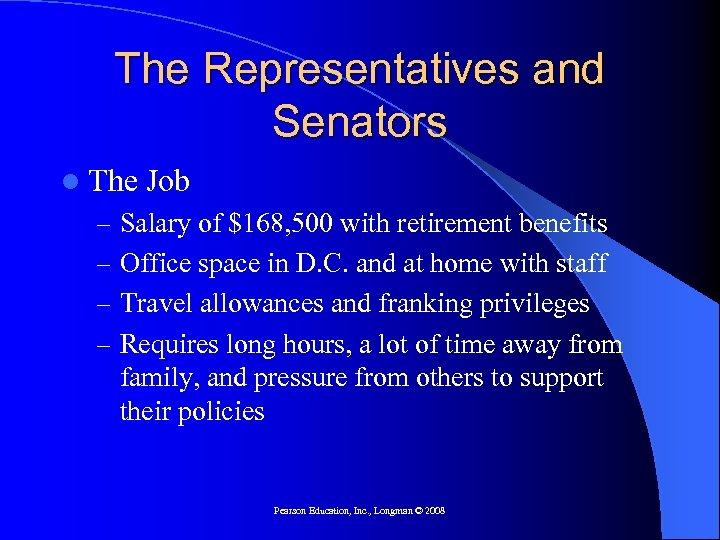 The Representatives and Senators l The Job – Salary of $168, 500 with retirement