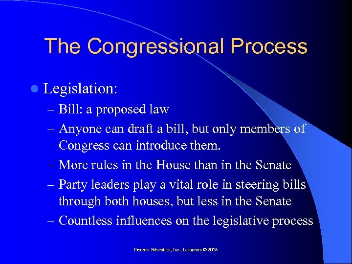 The Congressional Process l Legislation: – Bill: a proposed law – Anyone can draft