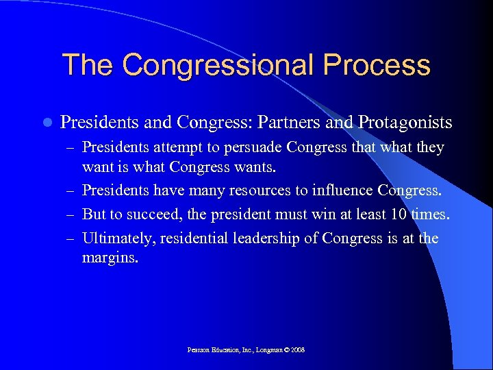 The Congressional Process l Presidents and Congress: Partners and Protagonists – Presidents attempt to