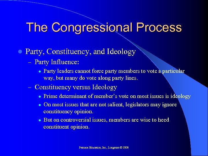 The Congressional Process l Party, Constituency, and Ideology – Party Influence: l Party leaders