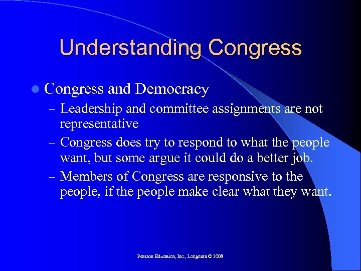Understanding Congress l Congress and Democracy – Leadership and committee assignments are not representative