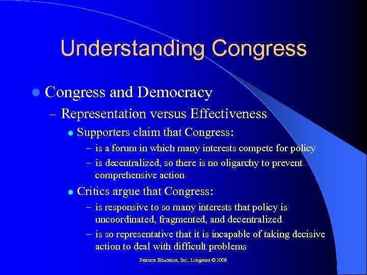 Understanding Congress l Congress and Democracy – Representation versus Effectiveness l Supporters claim that