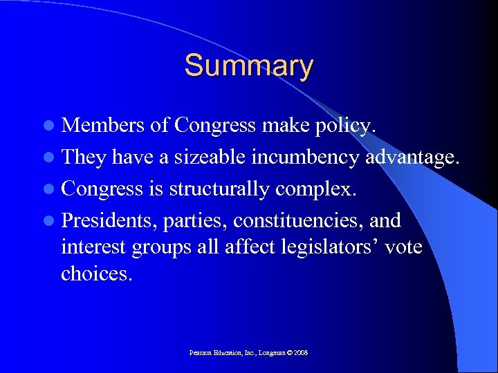 Summary l Members of Congress make policy. l They have a sizeable incumbency advantage.