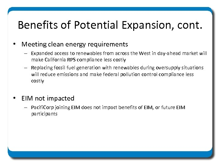 Benefits of Potential Expansion, cont. • Meeting clean energy requirements – Expanded access to