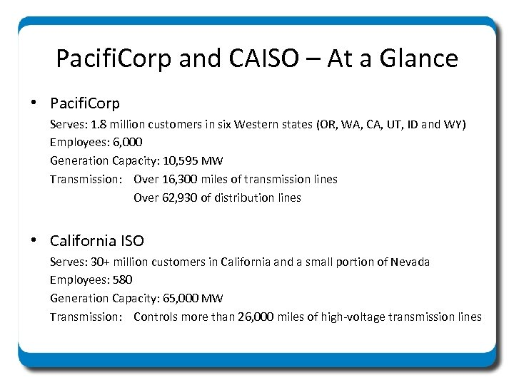 Pacifi. Corp and CAISO – At a Glance • Pacifi. Corp Serves: 1. 8