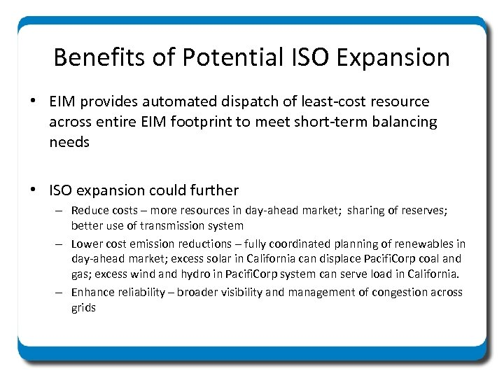 Benefits of Potential ISO Expansion • EIM provides automated dispatch of least-cost resource across