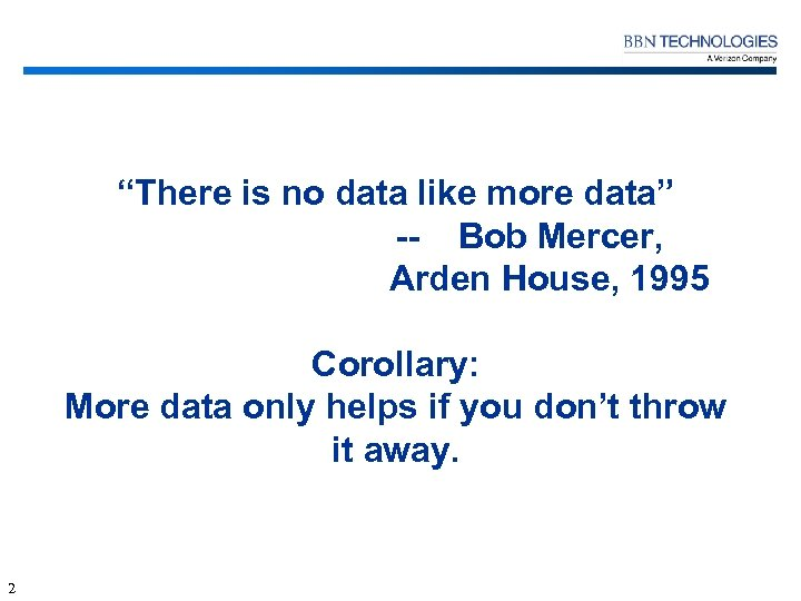 """""""There is no data like more data"""" -- Bob Mercer, Arden House, 1995 Corollary:"""