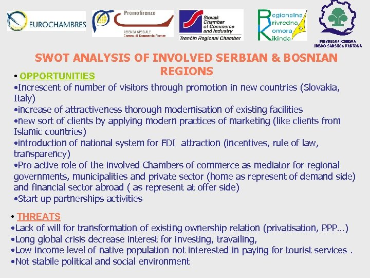 SWOT ANALYSIS OF INVOLVED SERBIAN & BOSNIAN REGIONS • OPPORTUNITIES • Increscent of number