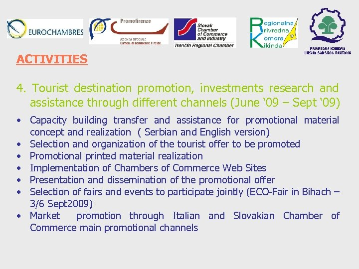 ACTIVITIES 4. Tourist destination promotion, investments research and assistance through different channels (June '