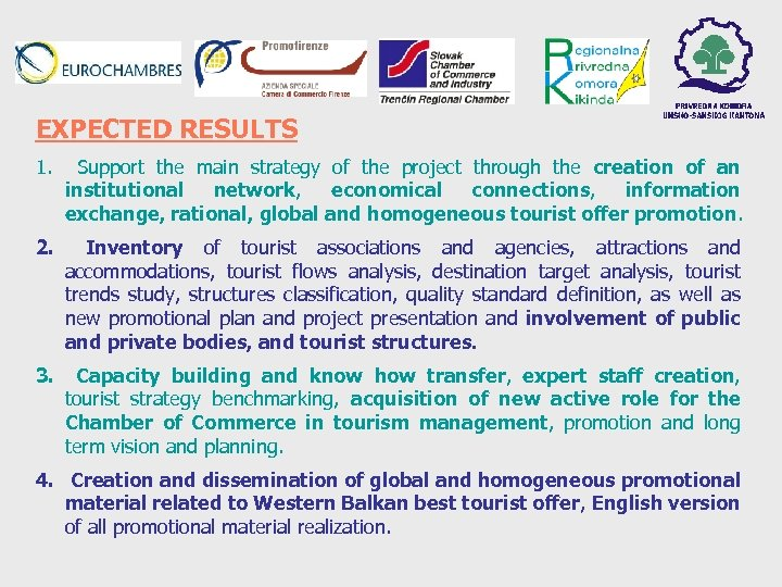 EXPECTED RESULTS 1. Support the main strategy of the project through the creation of