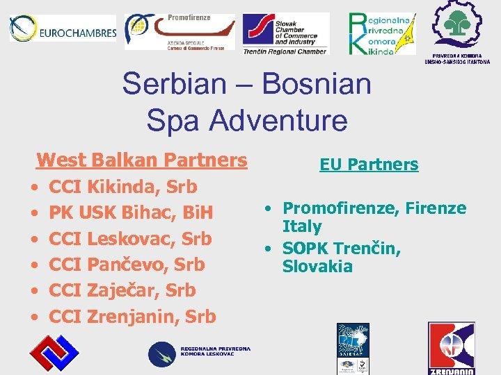 Serbian – Bosnian Spa Adventure West Balkan Partners • • • CCI Kikinda, Srb