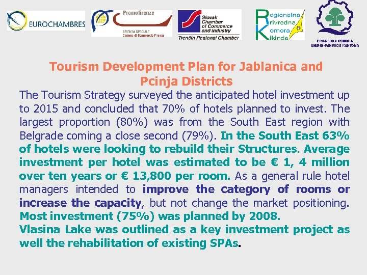 Tourism Development Plan for Jablanica and Pcinja Districts The Tourism Strategy surveyed the anticipated