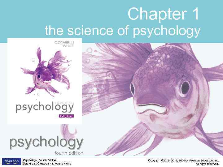 Chapter 1 the science of psychology fourth edition Psychology, Fourth Edition Saundra K. Ciccarelli
