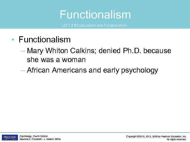 Functionalism LO 1. 2 Structuralism and Functionalism • Functionalism – Mary Whiton Calkins; denied