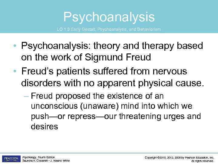 Psychoanalysis LO 1. 3 Early Gestalt, Psychoanalysis, and Behaviorism • Psychoanalysis: theory and therapy