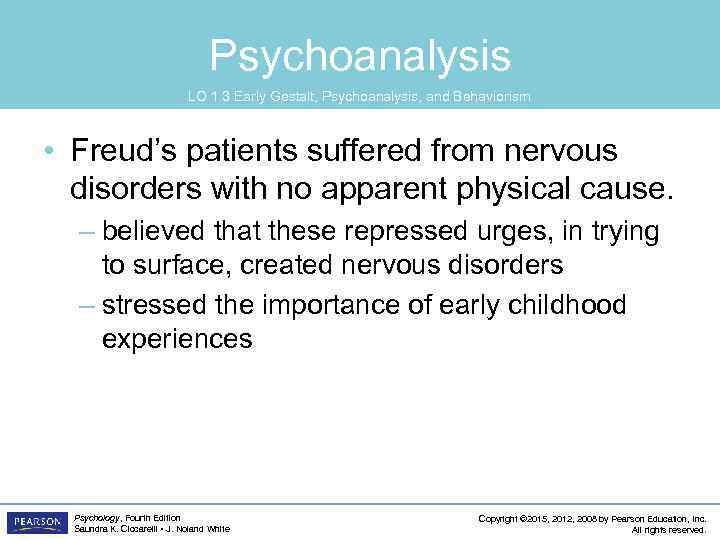 Psychoanalysis LO 1. 3 Early Gestalt, Psychoanalysis, and Behaviorism • Freud's patients suffered from