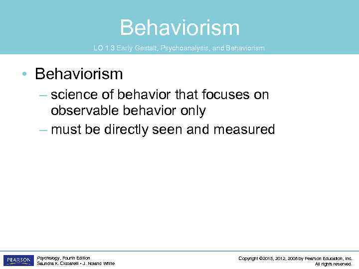 Behaviorism LO 1. 3 Early Gestalt, Psychoanalysis, and Behaviorism • Behaviorism – science of