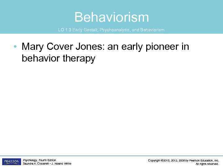 Behaviorism LO 1. 3 Early Gestalt, Psychoanalysis, and Behaviorism • Mary Cover Jones: an