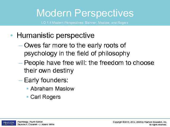 Modern Perspectives LO 1. 4 Modern Perspectives: Skinner, Maslow, and Rogers • Humanistic perspective