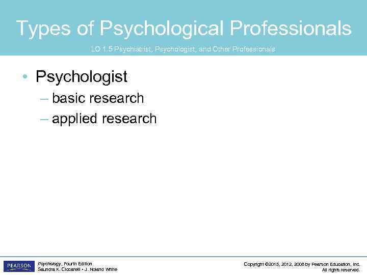 Types of Psychological Professionals LO 1. 5 Psychiatrist, Psychologist, and Other Professionals • Psychologist