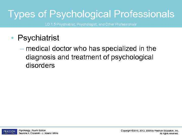 Types of Psychological Professionals LO 1. 5 Psychiatrist, Psychologist, and Other Professionals • Psychiatrist