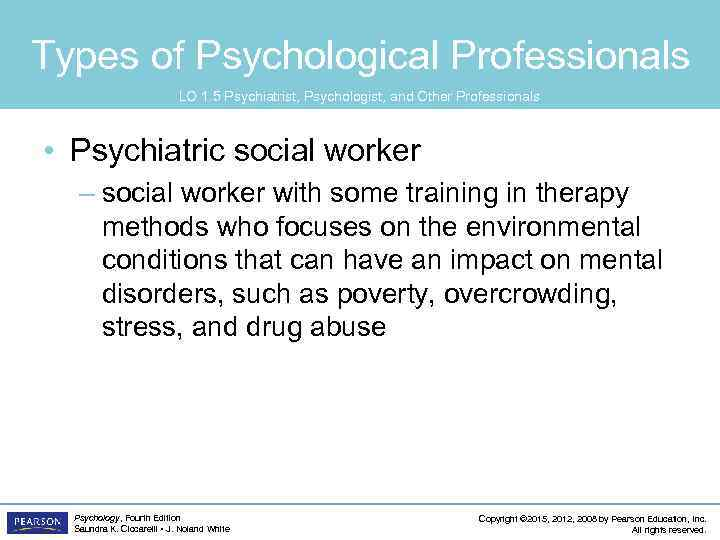 Types of Psychological Professionals LO 1. 5 Psychiatrist, Psychologist, and Other Professionals • Psychiatric