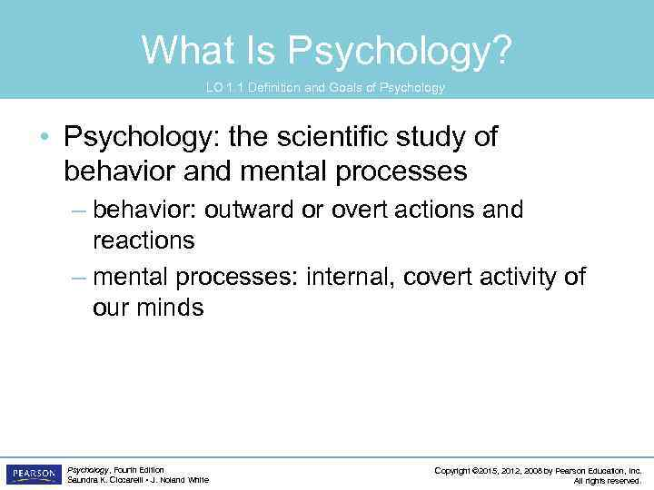 What Is Psychology? LO 1. 1 Definition and Goals of Psychology • Psychology: the