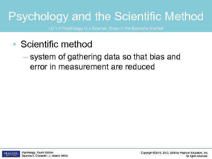 Psychology and the Scientific Method LO 1. 6 Psychology Is a Science; Steps in