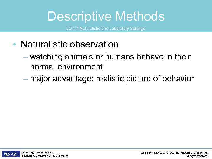 Descriptive Methods LO 1. 7 Naturalistic and Laboratory Settings • Naturalistic observation – watching