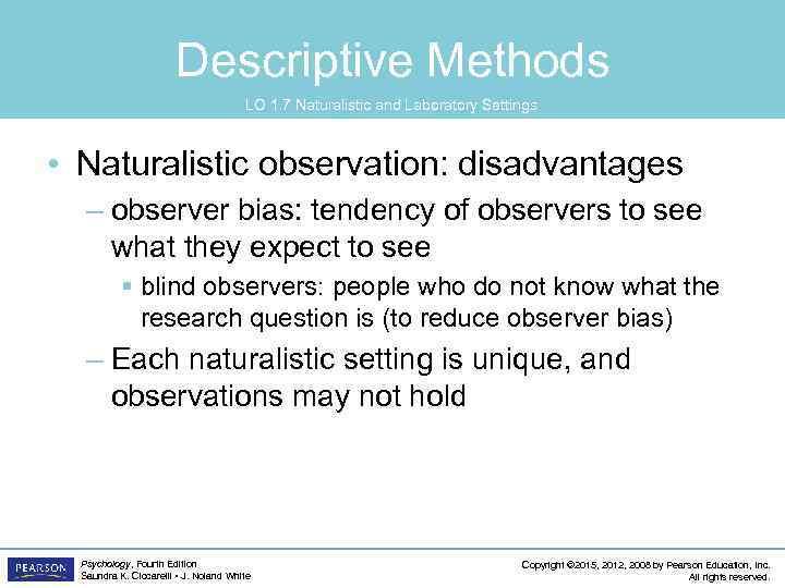 Descriptive Methods LO 1. 7 Naturalistic and Laboratory Settings • Naturalistic observation: disadvantages –