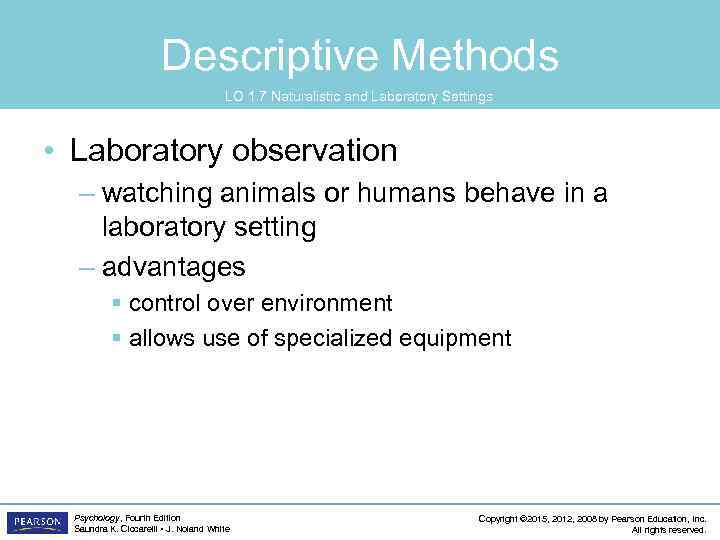 Descriptive Methods LO 1. 7 Naturalistic and Laboratory Settings • Laboratory observation – watching